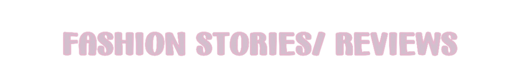 fashion stories and reviews